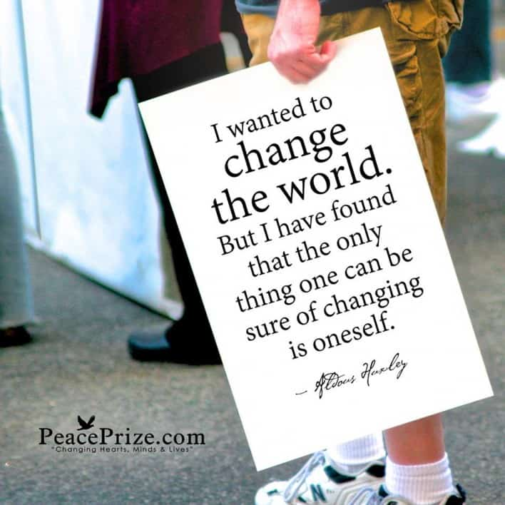 change the world, change yourself, Aldous Huxley