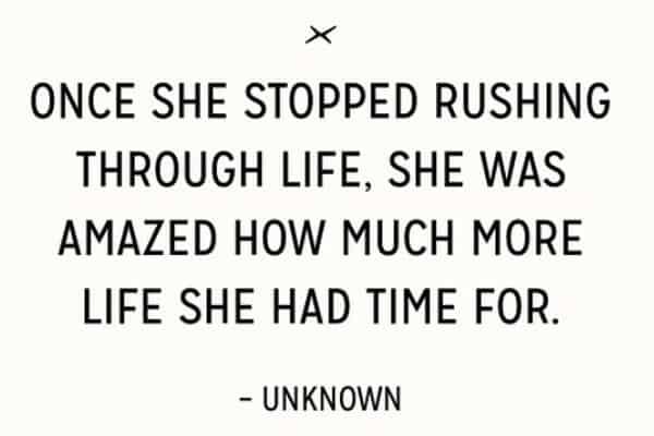 stop rushing through life