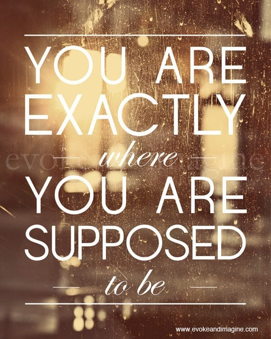 You are exactly where you are supposed to be. Kerstin McInnis, Career Transition Coach